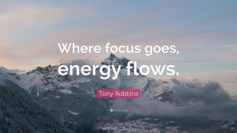 237568-Tony-Robbins-Quote-Where-focus-goes-energy-flows.jpg