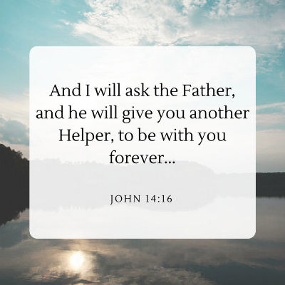 And I will ask the Father, and he will give you another Helper, to be with you forever....png