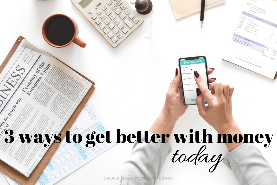 07-24-2018_3 ways to get better with money today _pujamohan.com.png