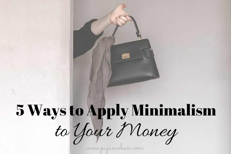 10-02-2018_5 ways to apply Minimalism to your Money_pujamohan.com.png