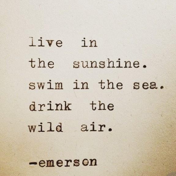 Live in the sunshine  Swim in the sea  Drink the wild air. -Emerson- #sunshine #sea #saythesun  Oh go ahead !!!!