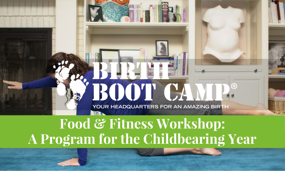 Birth Boot Camp Food and Fitness Workshop taught by Melanie Galloway.
