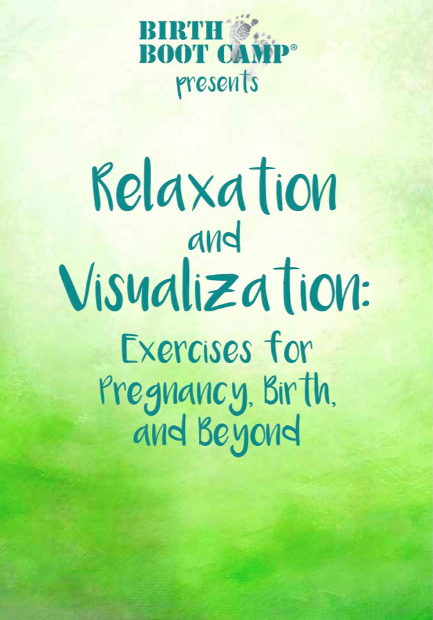Birth Boot Camp Relaxation and Visualization Book: Exercises for Pregnancy, Birth, and Beyond
