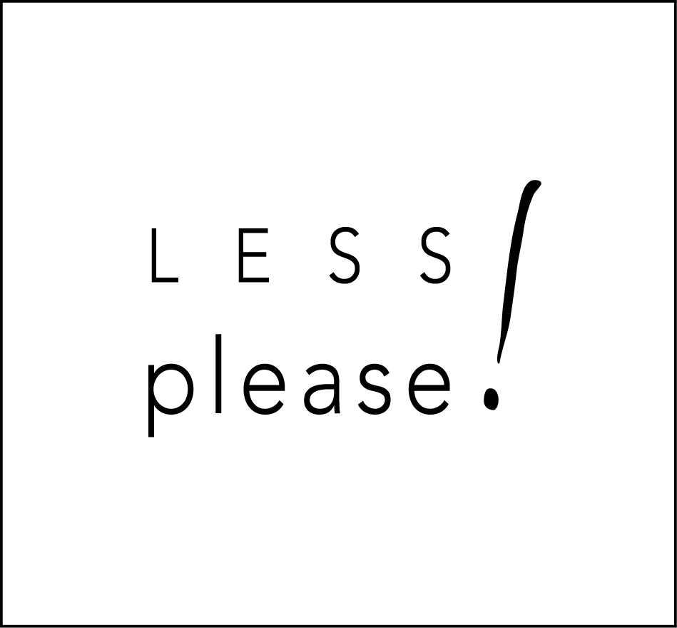 Less, Please!