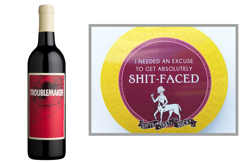 "5.  Troublemaker Red Blend  from  binnys.com   |  Pairs with straw   ""Shit-faced""      We've all had those weeks. You're excused."