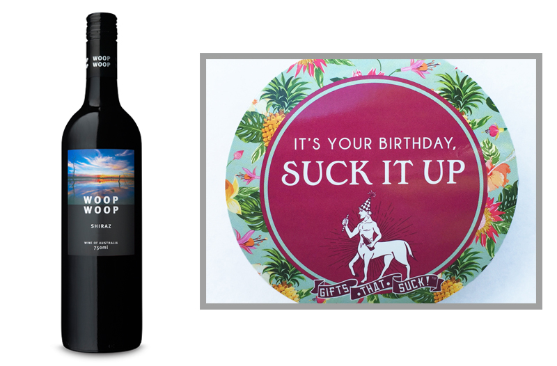"8.  Woop Woop Shiraz  from  epicureanwines.com   |  Pairs with straw   ""It's your birthday, suck it up""      Have a super sucky birthday! Woop Woop"