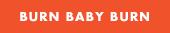 Burn Baby Burn in Hit