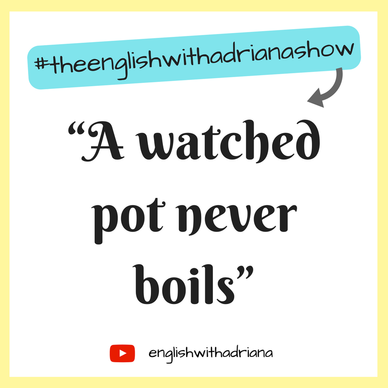 English Proverbs - A watched pot never boils