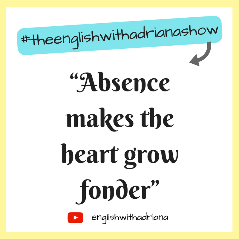 English Proverbs - Absence makes the heart grow fonder