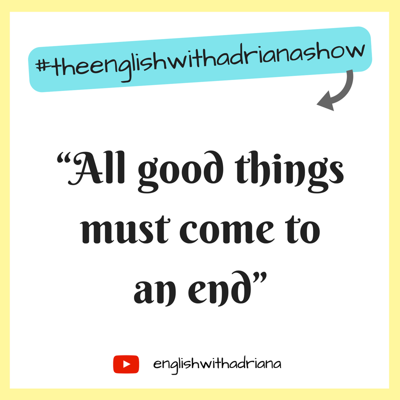 English Proverbs - All good things must come to an end