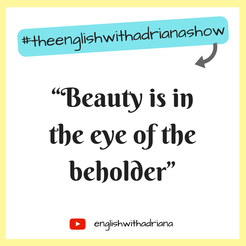 English Proverbs - Beauty is in the eye of the beholder