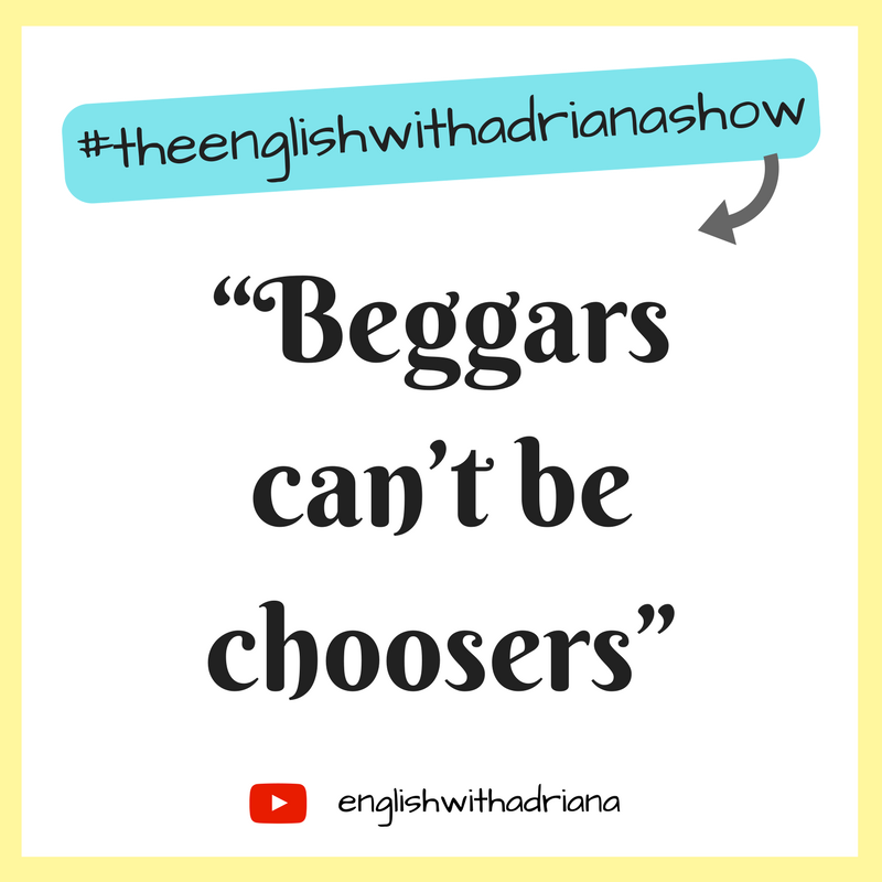 English Proverbs - Beggars can't be choosers