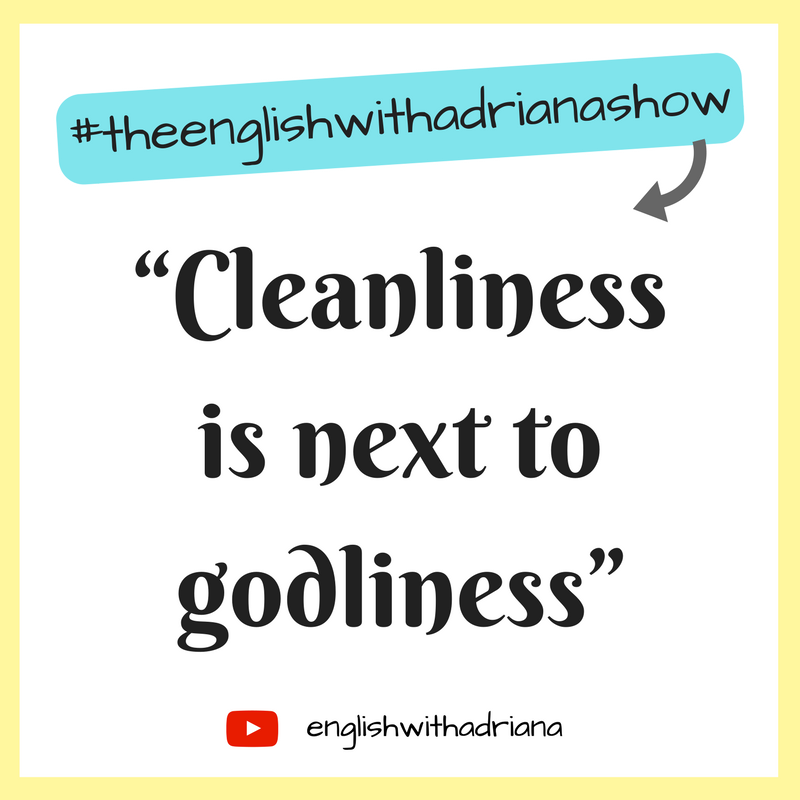English Proverbs - Cleanliness is next to godliness