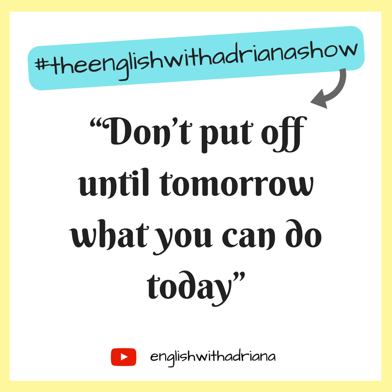English Proverbs - Don't put off until tomorrow what you can do today
