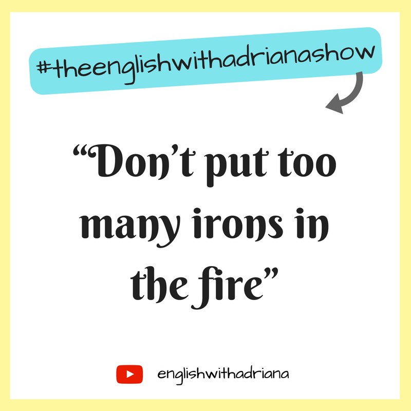 English Proverbs - Don't put too many irons in the fire