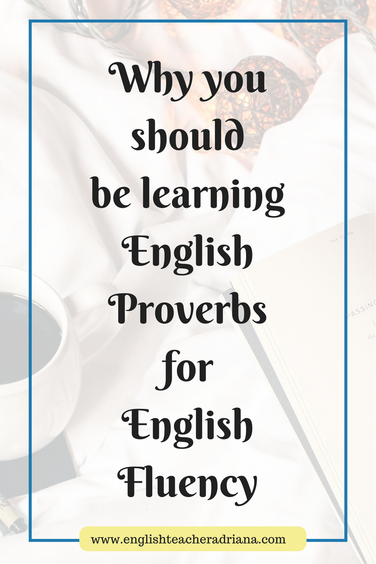 Why you should be learning English Proverbs for English Fluency!