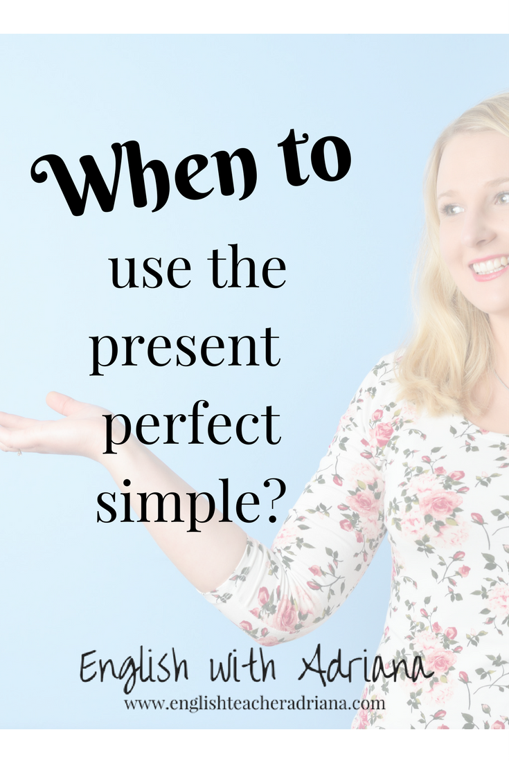 when to use the present perfect simple?