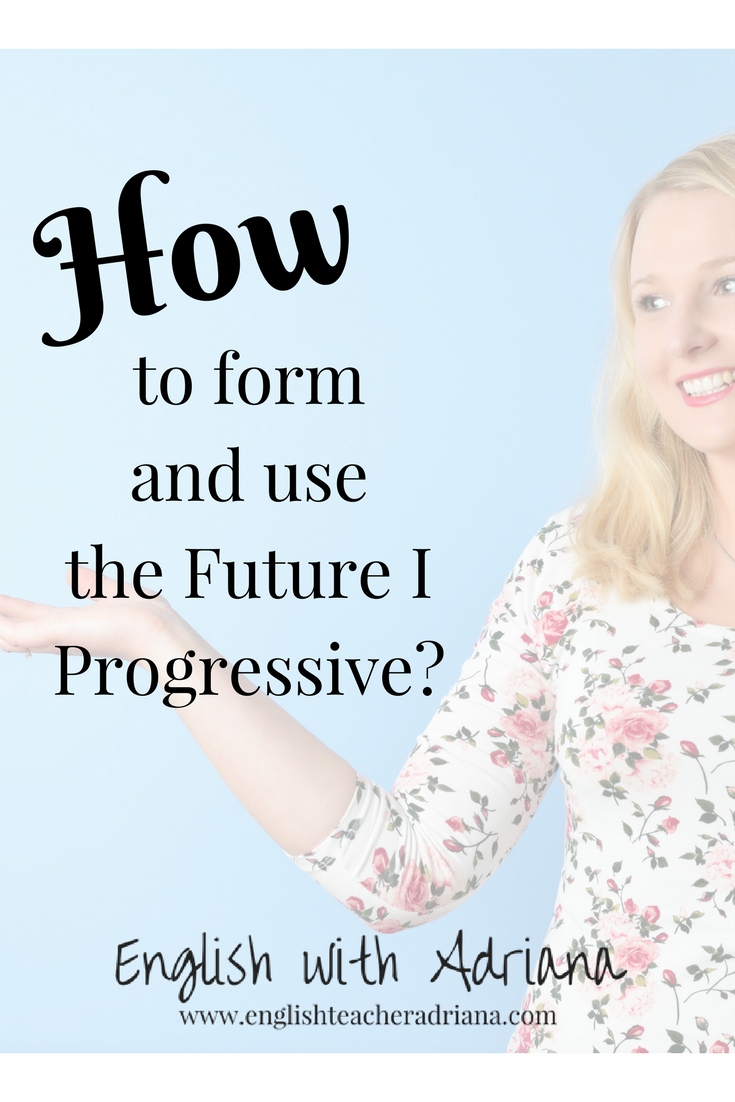 how to form and use the Future I Progressive?