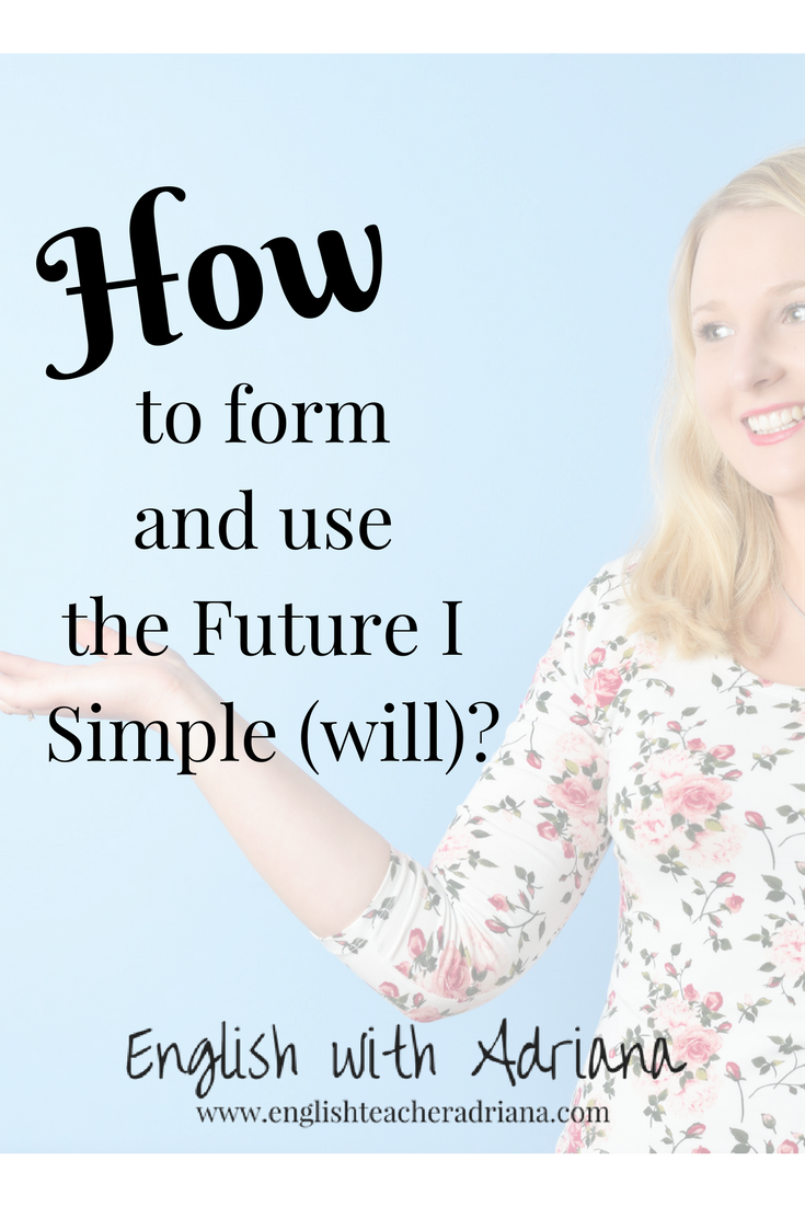 how to form and use the Future I Simple (will)?