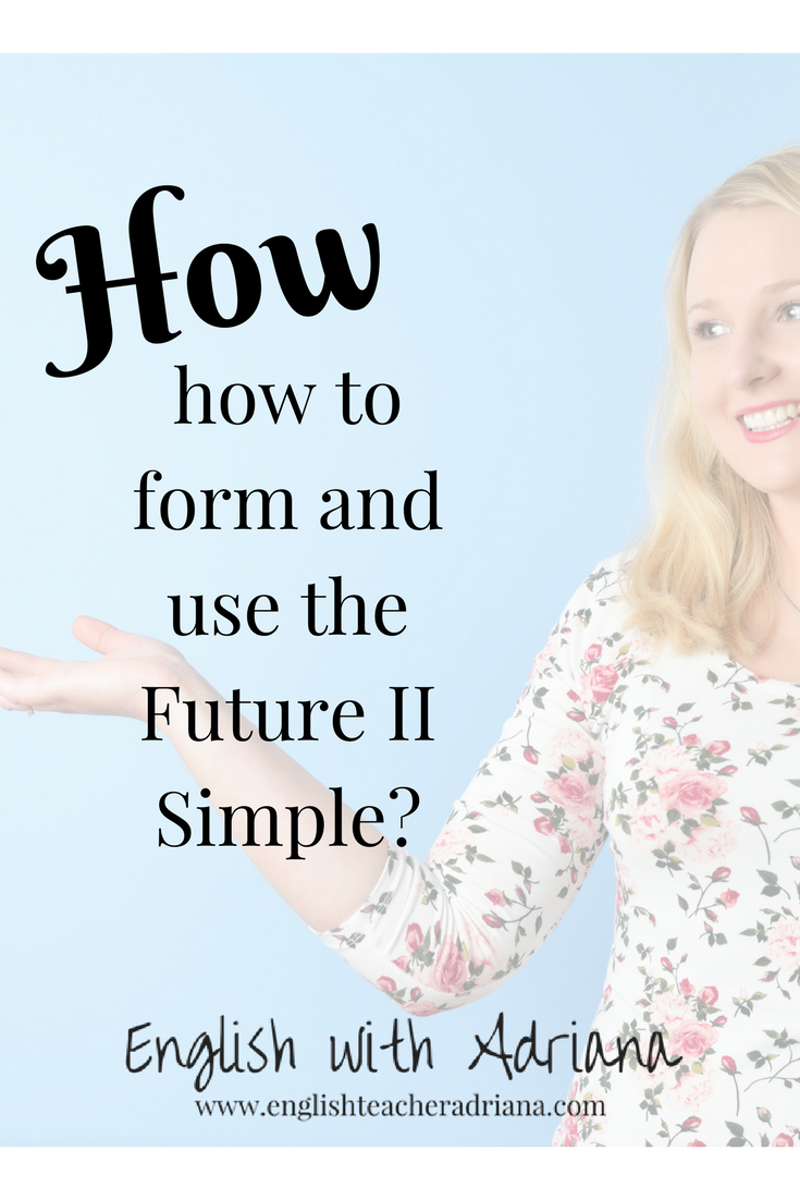 How to form and use the Future II Simple?