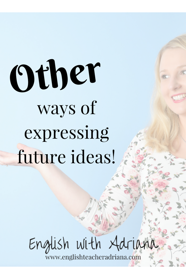 Other ways of expressing future ideas