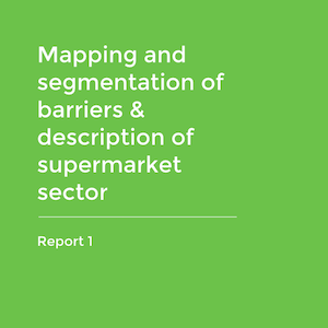 Report 1 - Mapping and segmentation of barriers & description of supermarket sector
