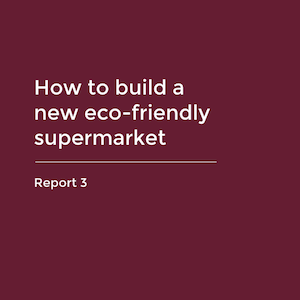 Report 3 - How to build a new eco-friendly supermarket