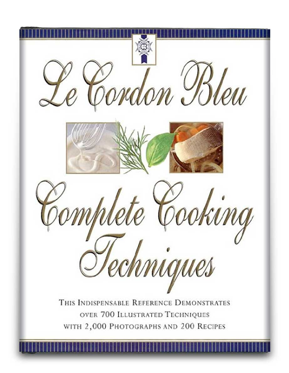 LE CORDON BLEU COMPLETE COOKING TECHNIQUES