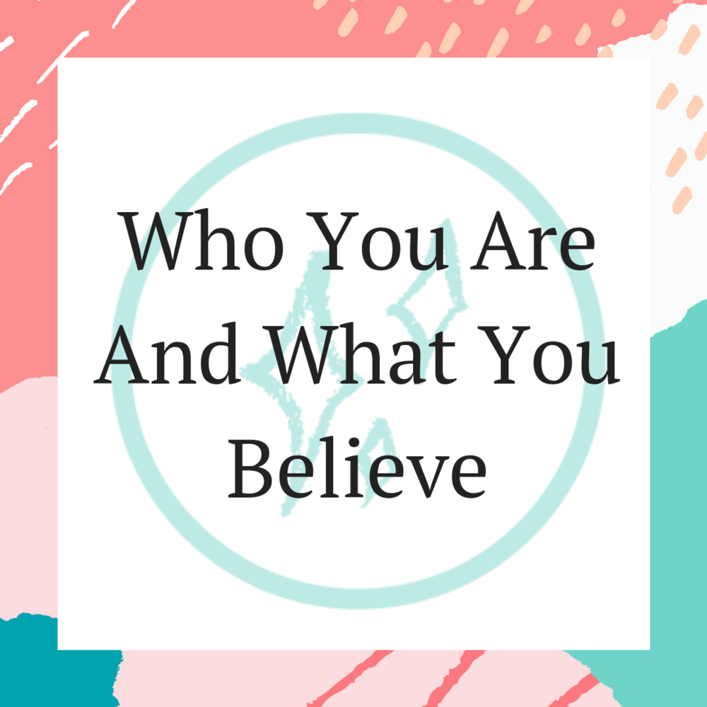 Who You Are And What You Believe.png