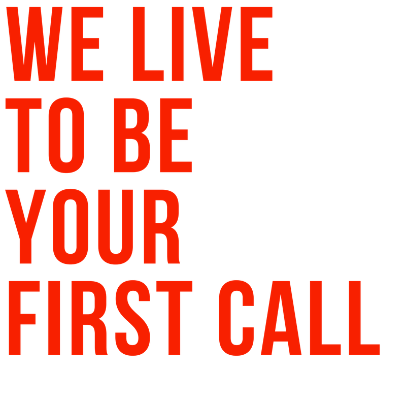 WE LIVE TO BE YOUR FIRST CALL. (3).png