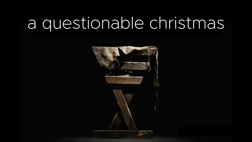 A QUESTIONABLE CHRISTMAS - 1.Hebrews 6.Advent 2018.001.png