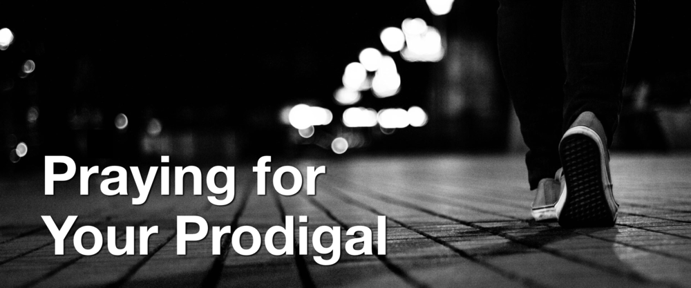 PRAYING FOR YOUR PRODIGAL.001.png