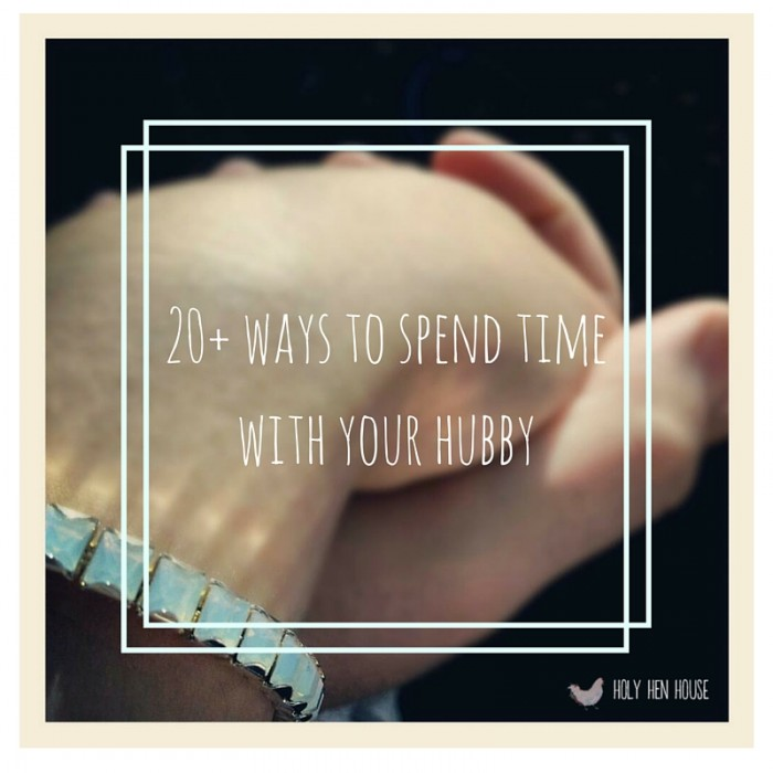 20+ ways to spend time with your hubby