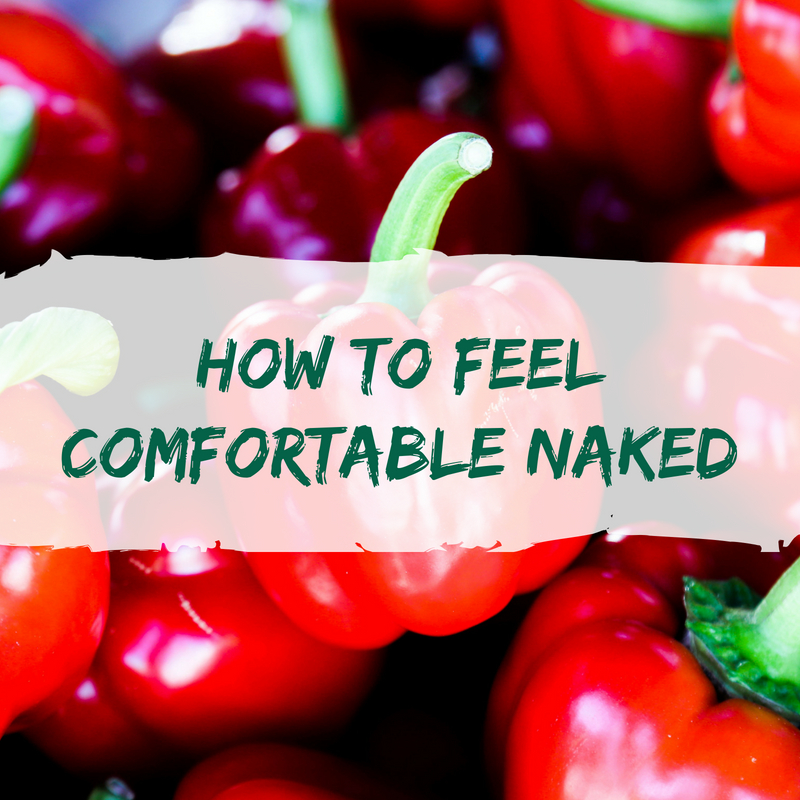 How to feel comfortable naked