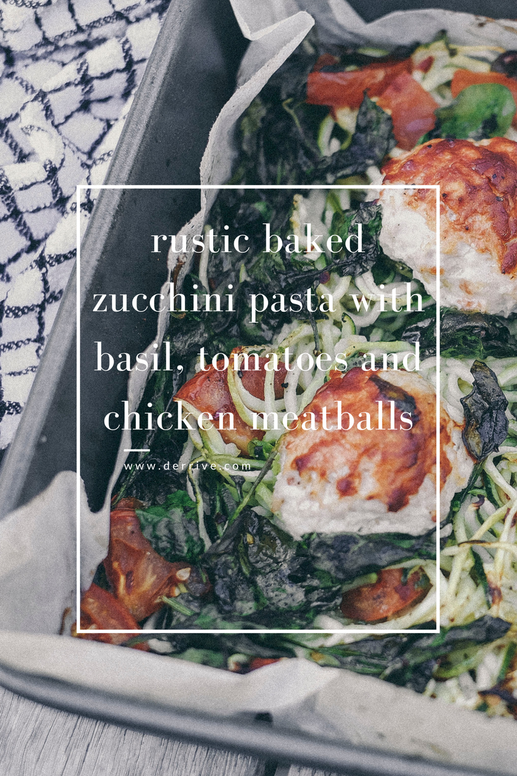 dérrive recipe - easy healthy weeknight dinner - one tray baked zucchini pasta and chicken meatballs www.derrive.com #paleo #whole30 #health #wellness #zucchinipasta #zucchetti #dairyfree #grainfree #sugarfree