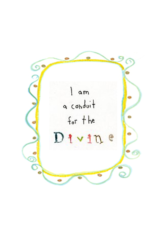I am a conduit for the divine