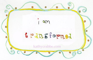 I am transformed by Kathy Crabbe