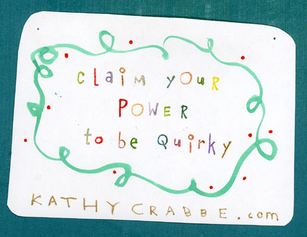 Claim Your Power to be Quirky by Kathy Crabbe
