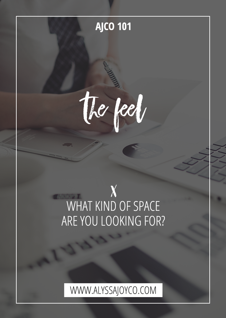 Alyssa Joy & Co. || Web Platforms || The Feel: What Kind Of Space Are You Looking For?