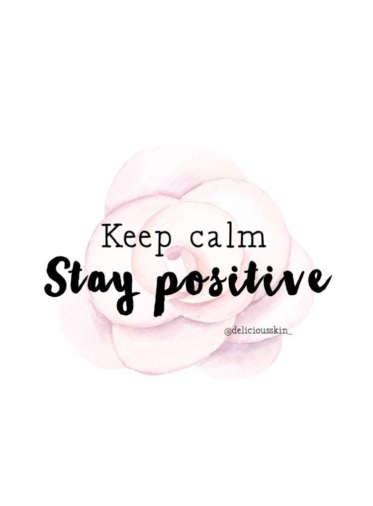 Keep calm, stay positive