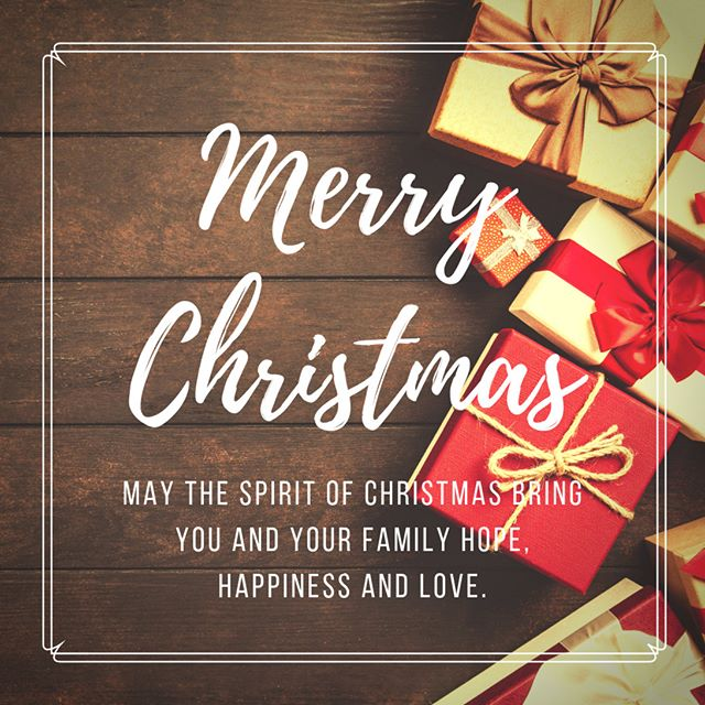 May the spirit of Christmas bring you and your family hope, happiness and love.