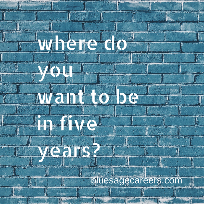 Where do you want to be in five years in your life and career? It's a good time to answer that question.