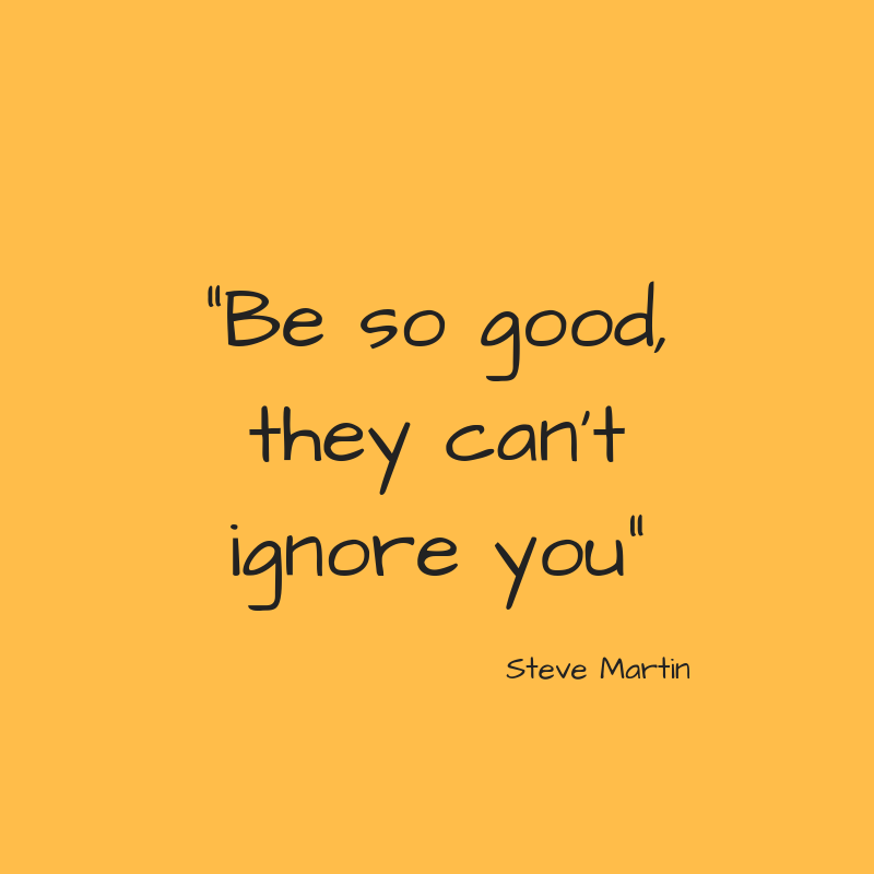 _Be so good, they can't ignore you_.png