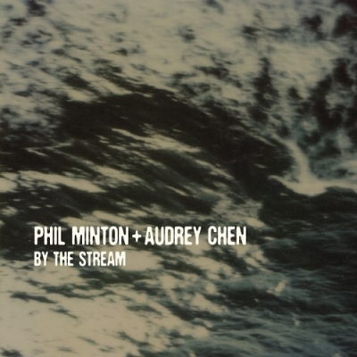 BY THE STREAM : PHIL MINTON + AUDREY CHEN voices SUBROSA EDITIONS 2013