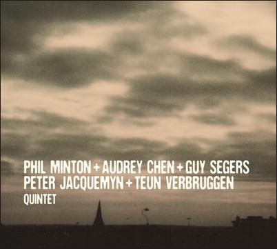 QUINTET : PHIL MINTON, AUDREY CHEN, GUY SEGERS, PETER JACQUEMYN, TEUN VERBRUGGEN - SUBROSA EDITIONS 2013
