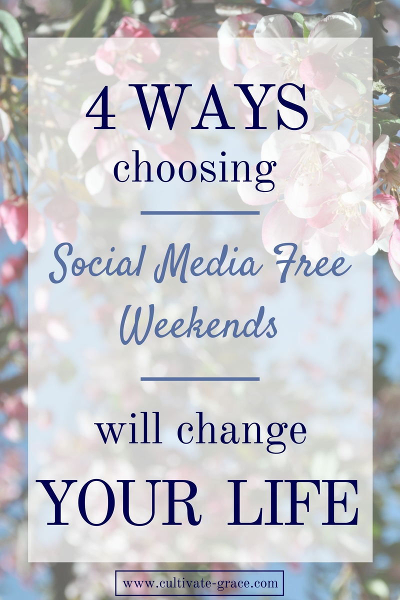 4 Ways Choosing Social Media Free Weekends Will Change Your Life