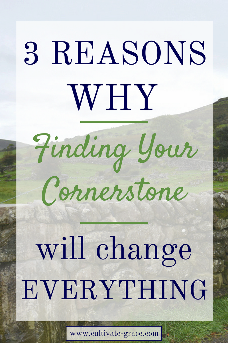 3 Reasons Why Finding Your Cornerstone Will Change Everything - Cultivate Grace