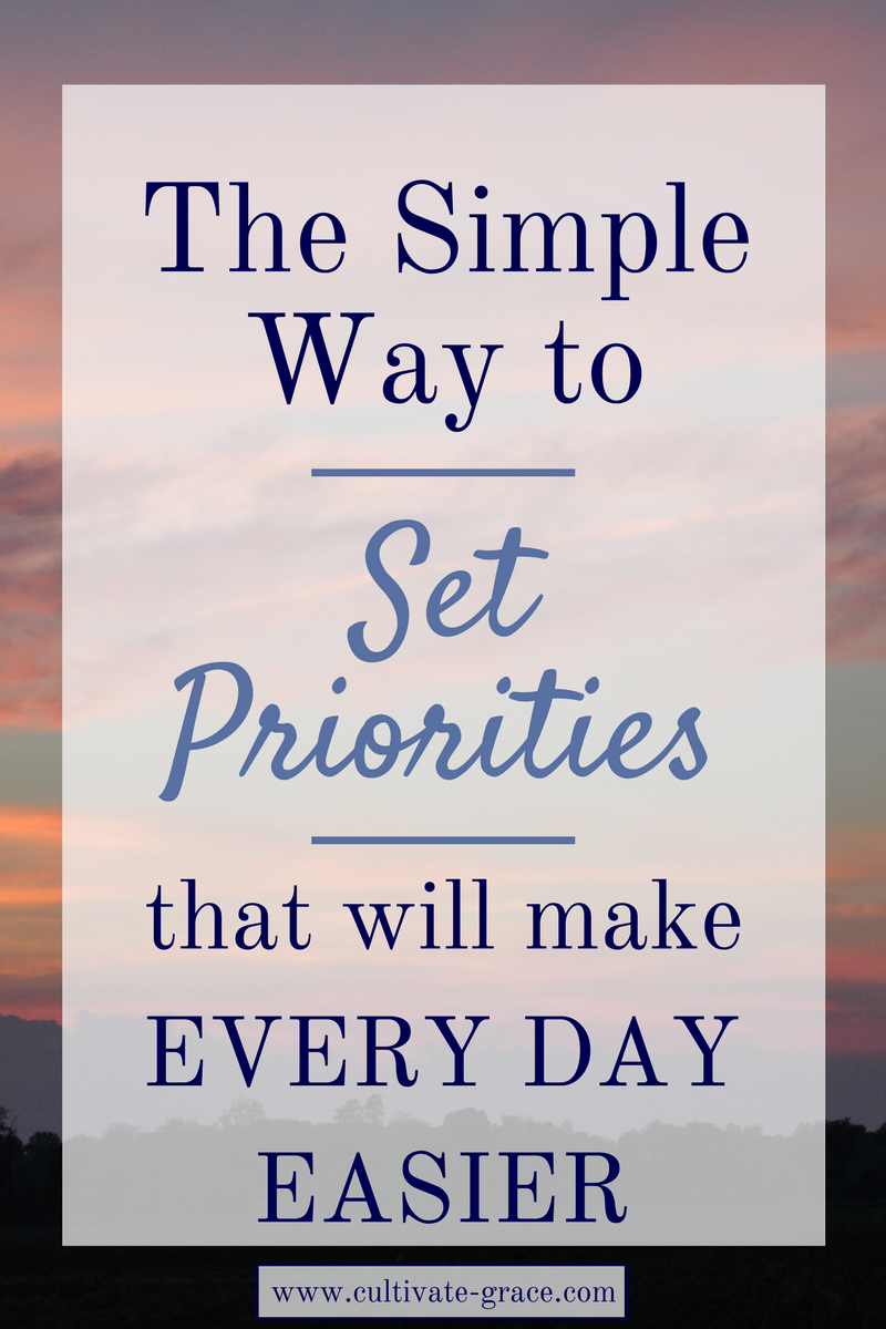 The Simple Way to Set Priorities That Will Make Every Day Easier - Cultivate Grace