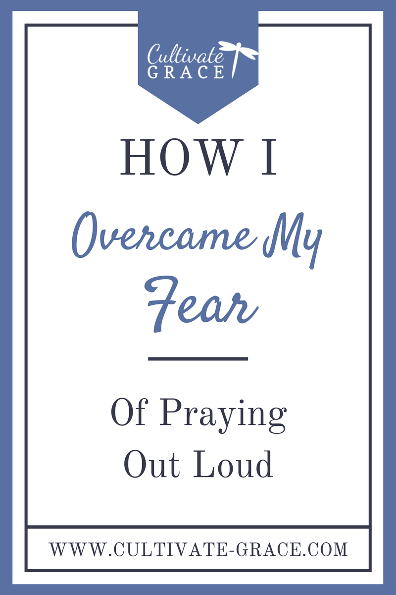 How I Overcame My Fear of Praying Out Loud - Cultivate Grace