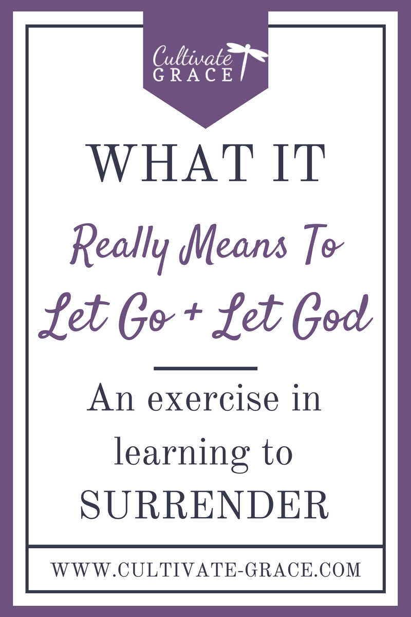 What It Really Means to Let Go & Let God - Cultivate Grace